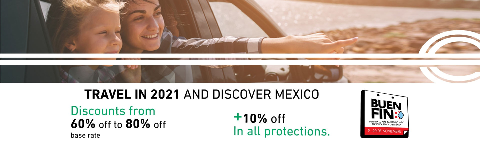 This Buen Fin 2020, take advantage of our OUTLET 2021 and rent a car with discounts of up to 80 percent in TyK AND 10 percent in protections